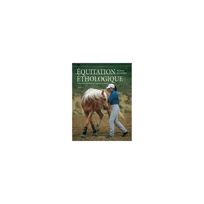 EQUITATION ETHOLOGIQUE TOME 1